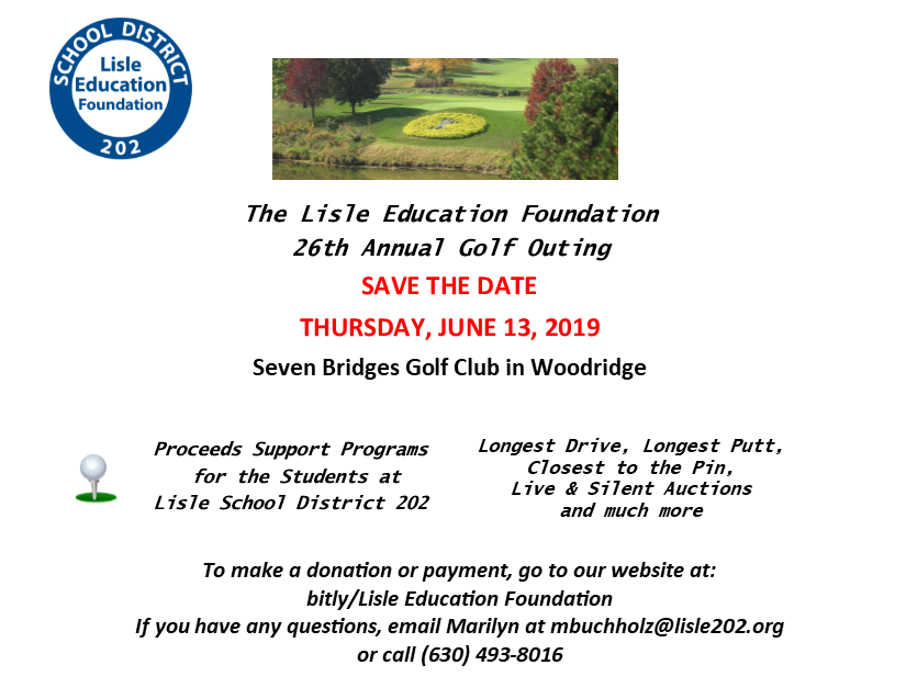 Lisle Education Foundation 26th Annual Golf Outing Save the Date - Thursday June 13, 2019.  Proceeds support programs for the students at Lisle 202.